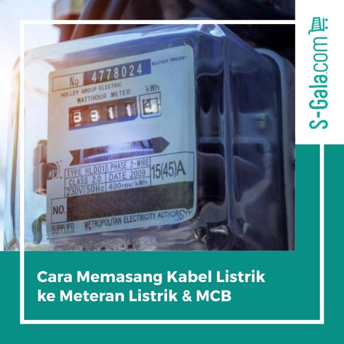 Cara Memasang Kabel Meteran Listrik & MCB