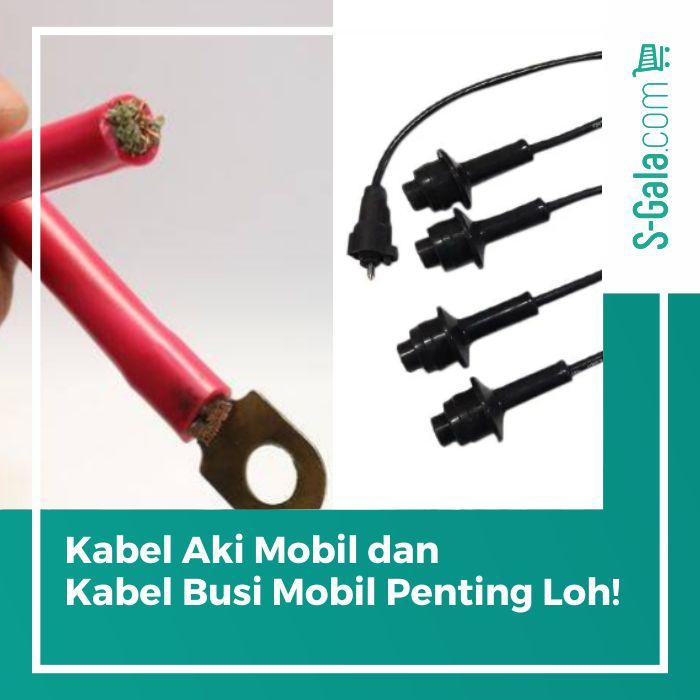 Kabel aki mobil dan kabel busi mobil
