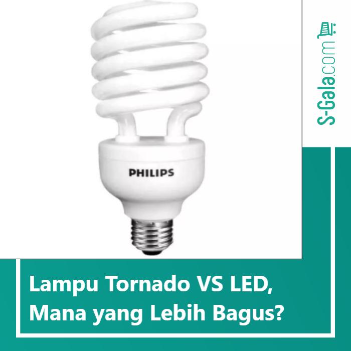 Lampu tornado VS LED