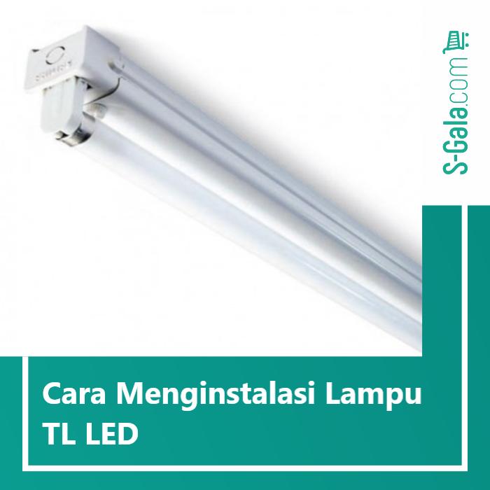 Menginstalasi lampu TL LED