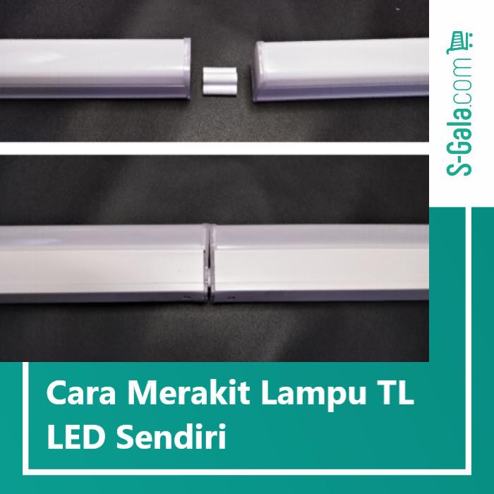 Merakit lampu TL LED
