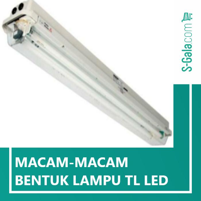 Bentuk lampu TL LED