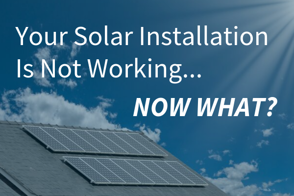 Your Solar Installation Is Not Performing – Now What?