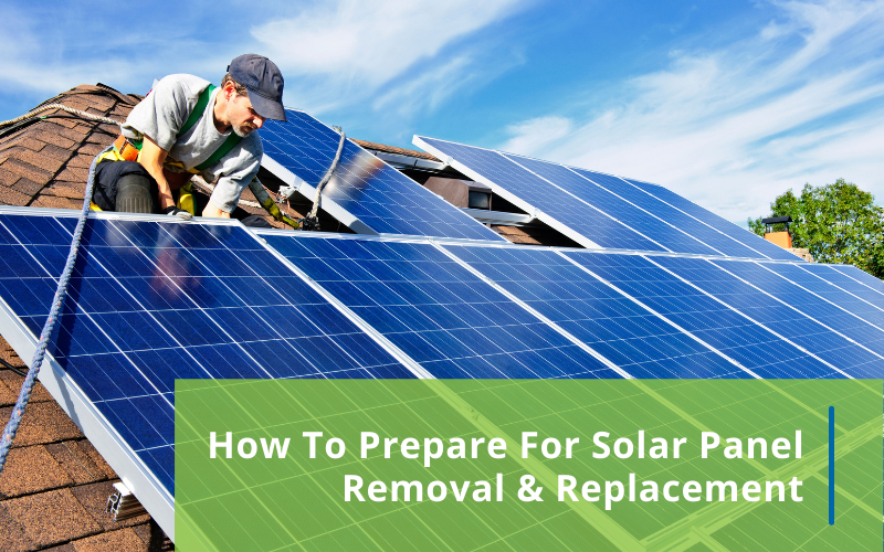 How To Prepare For Solar Panel Removal & Replacement