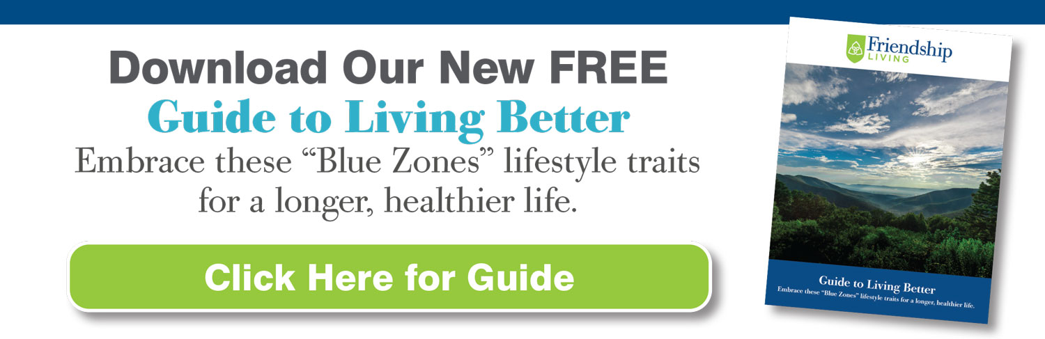 Download Free Blue Zones Guide to Living Better, Click here for Guide, Friendship Living Guide