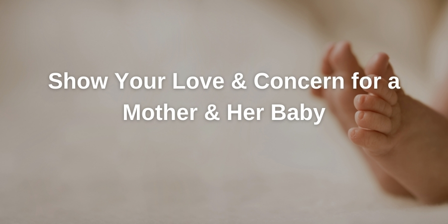 Show Your Love & Concern for a Mother & Her Baby