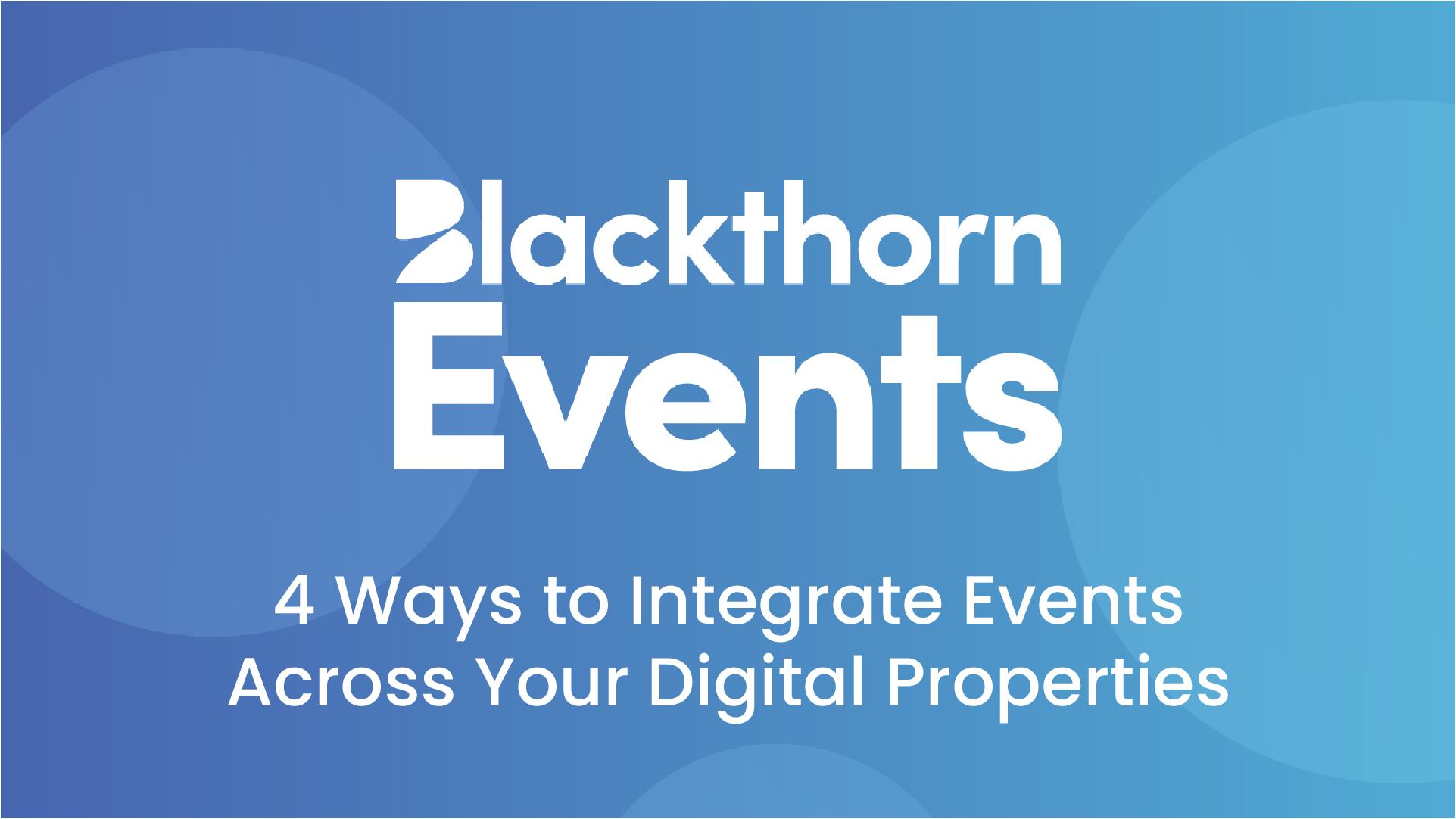 Integrating events across your digital properties