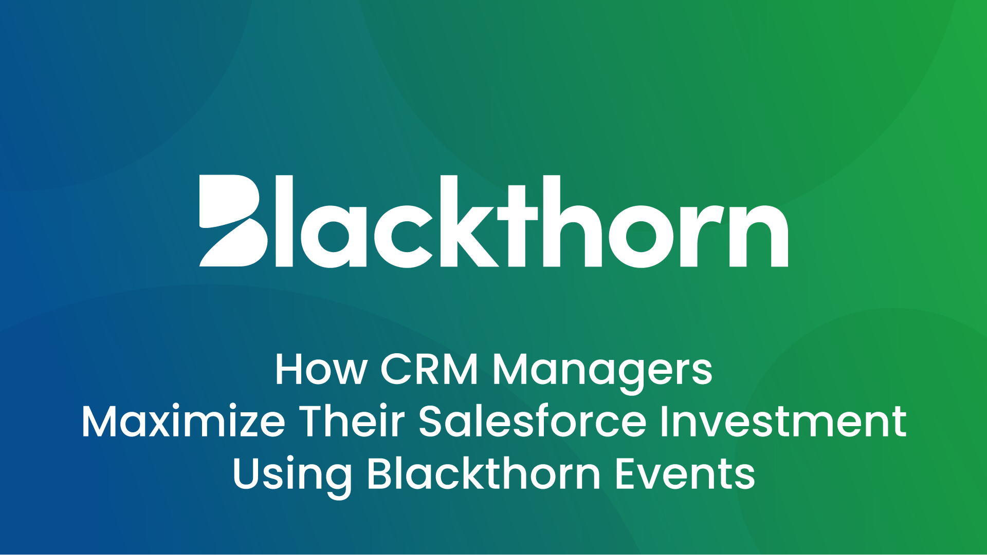 How CRM Managers maximize their Salesforce investment using Blackthorn EVents