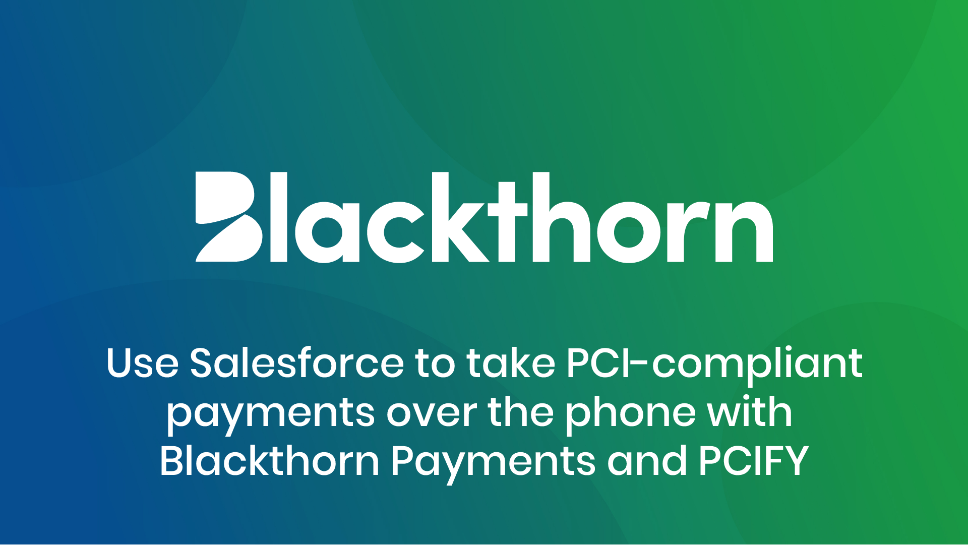 Take PCI-compliant payments over the phone with Blackthorn Payments and PCIFY