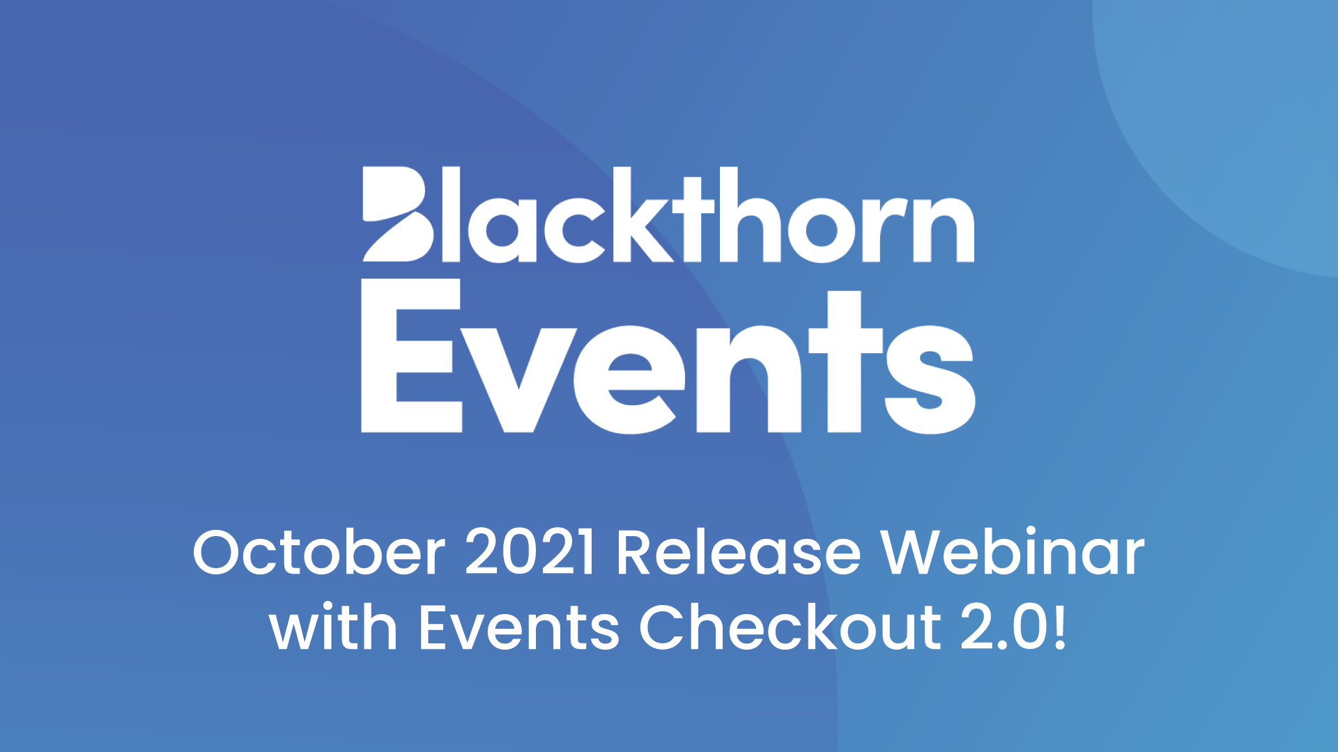 Events Checkout 2.0 is here! | October 2021 Release Webinar