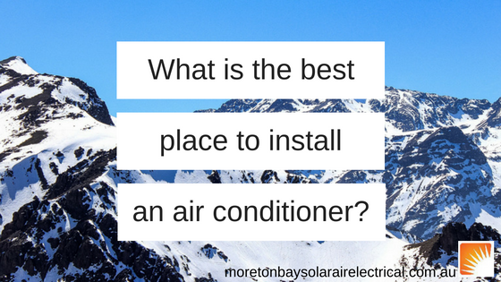 What is the best place to install an air conditioner?