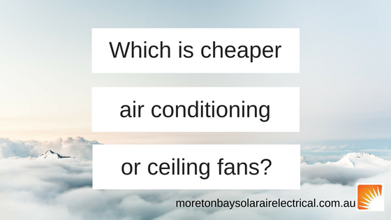 Which is cheaper air conditioning or fans?