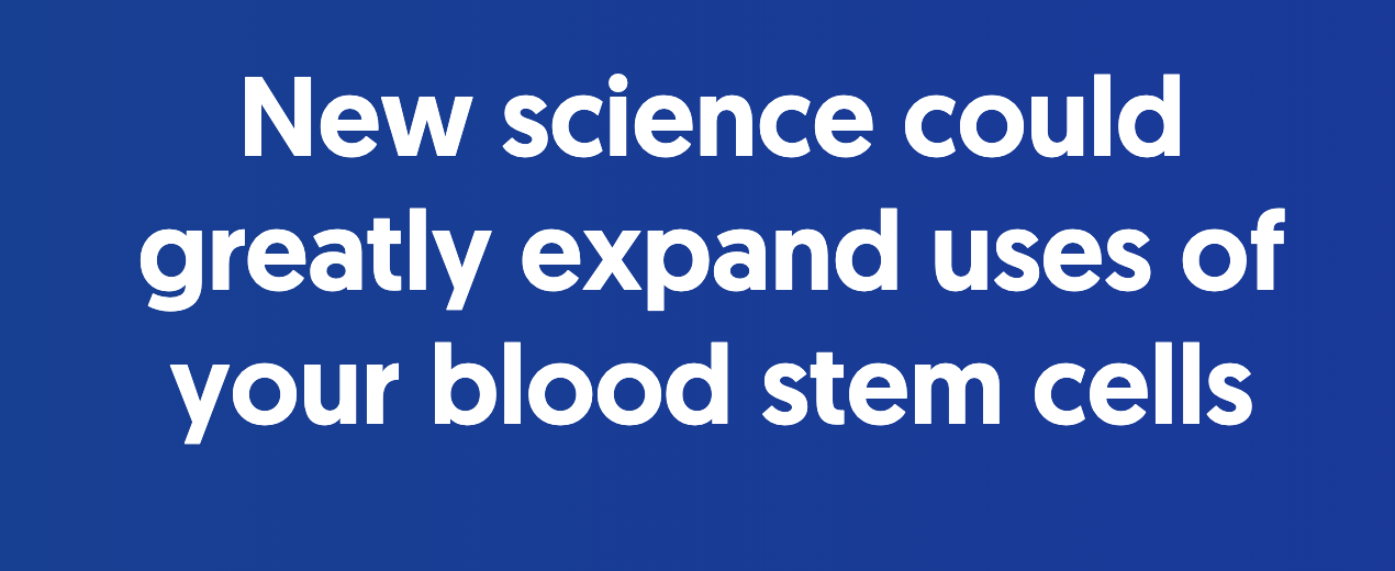 New science could greatly expand uses of your blood stem cells