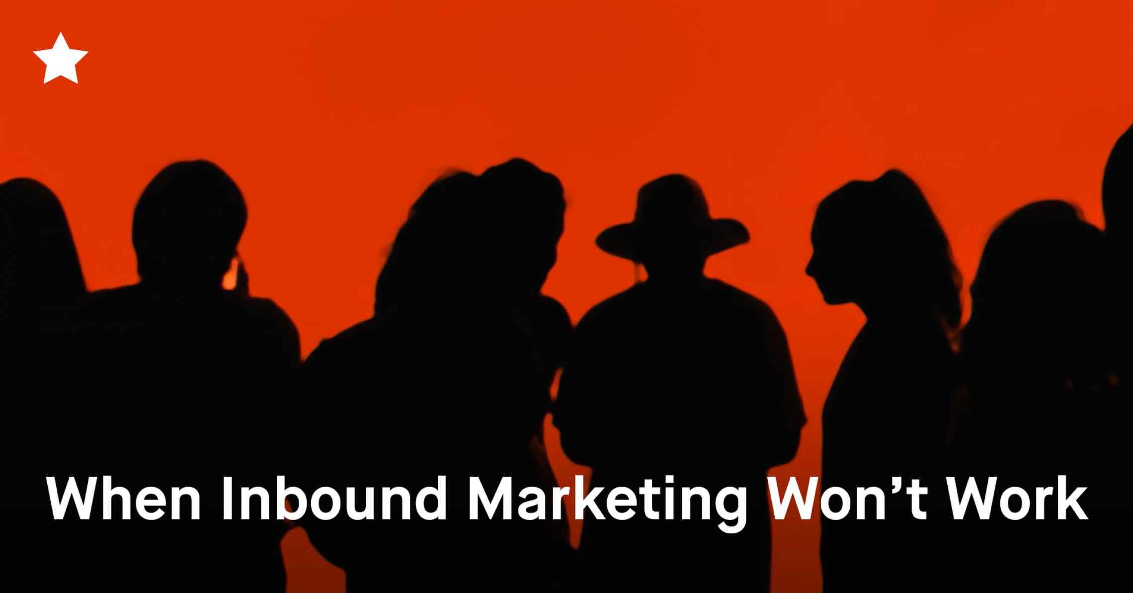 When Inbound Marketing Won't Work for You