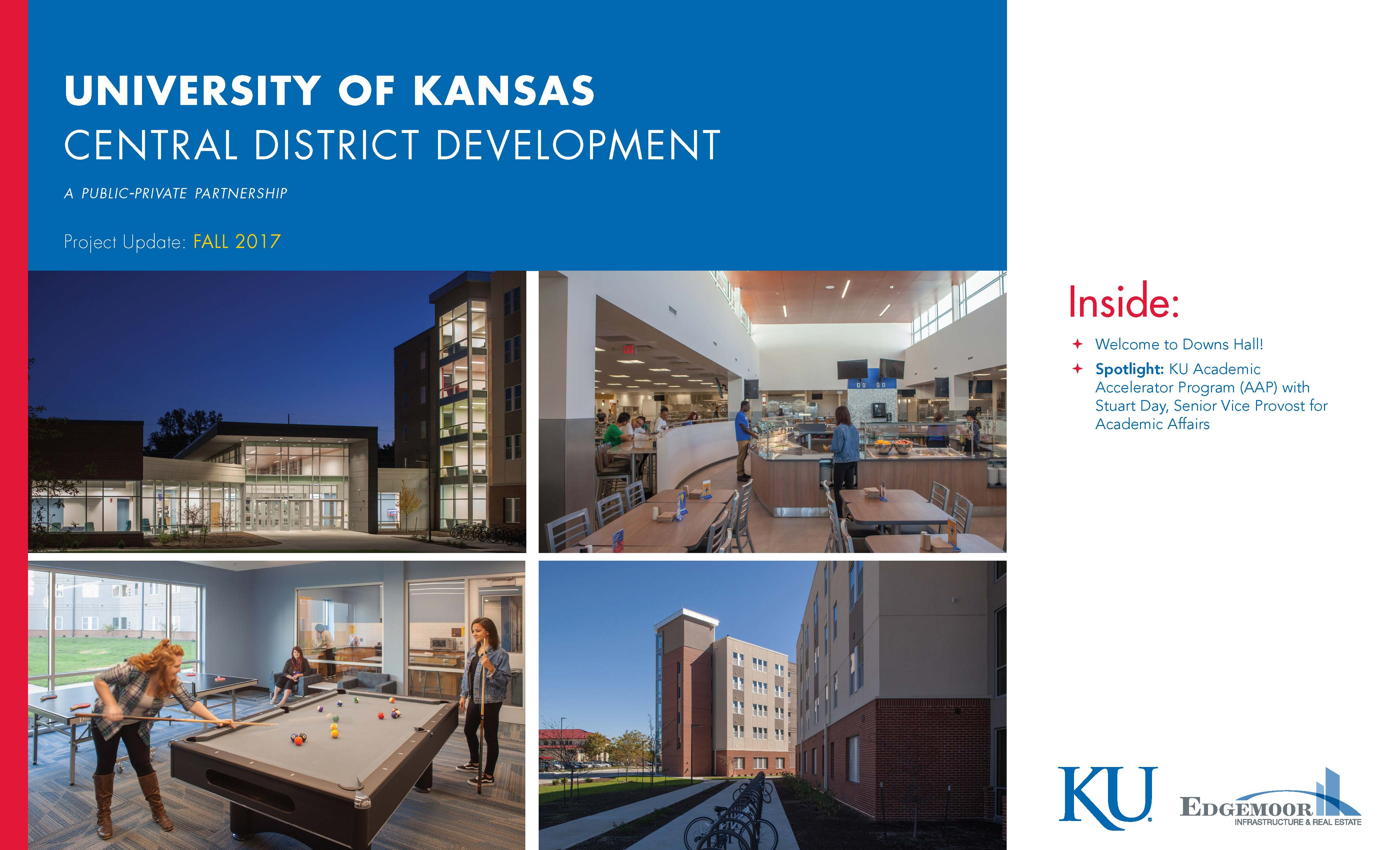 Download a copy of the University of Kansas' Central District Development Fall 2017 Newsletter, highlighting the completion of Downs Hall and an interview on the KU Academic Accelerator Program (AAP)