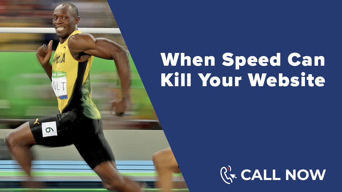 When Speed Can Kill Your Website! Callnow