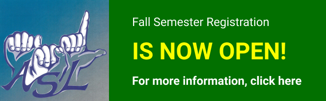 ASL: Fall Semester Registration is now open! For more information, click here