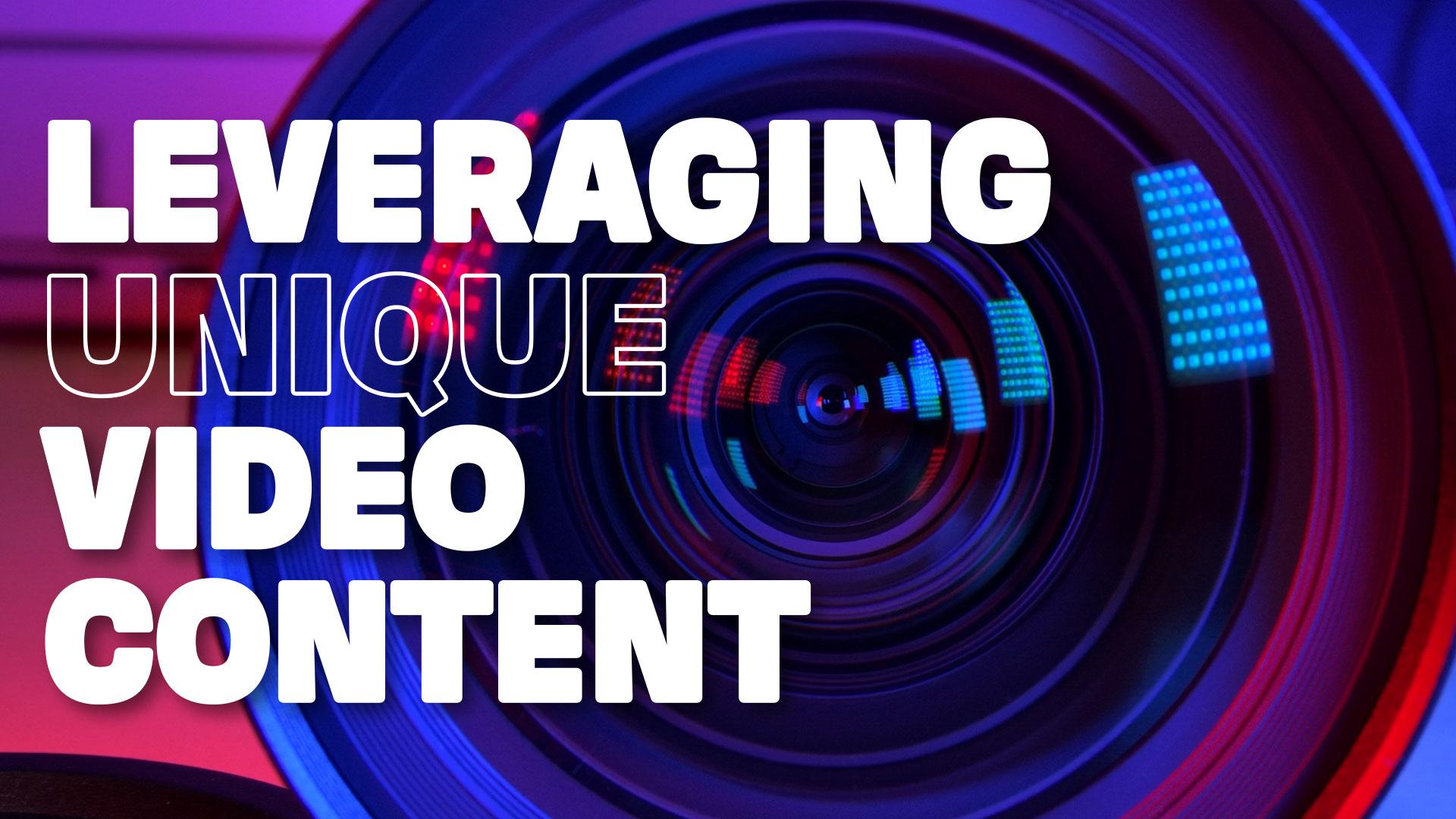 Leveraging Unique Video Content