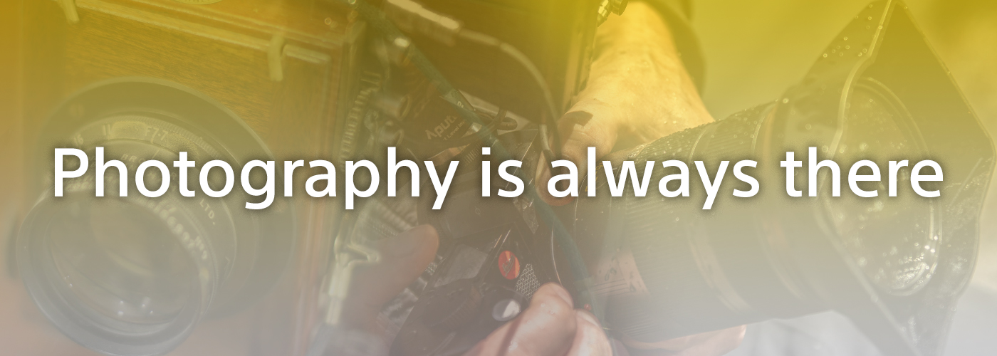 Photography is always there