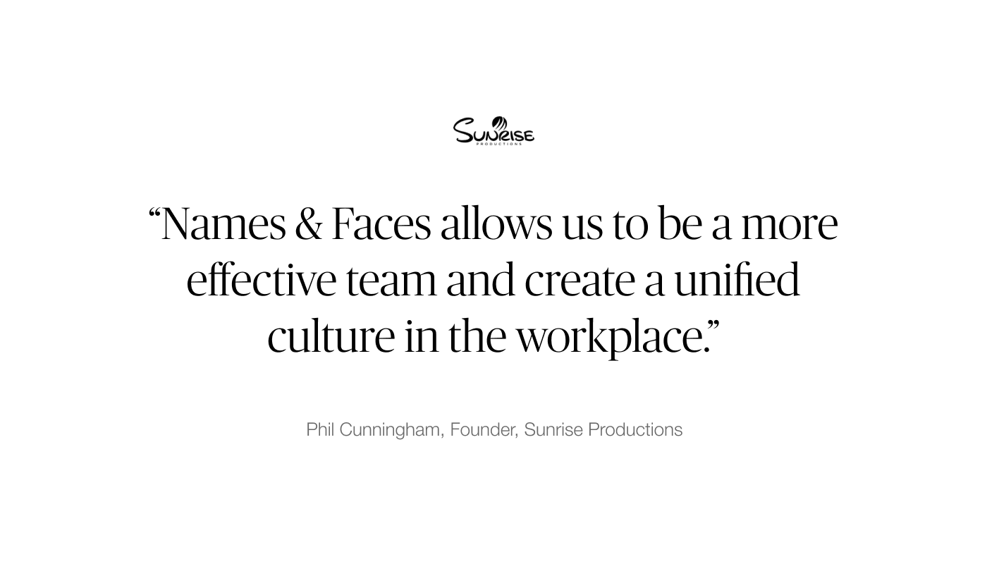 Names & Faces allows us to be a more effective team and create a unified culture in the workplace.""