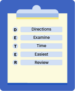 DETER test-taking tips: (D)irections, (E)xamine, (T)ime, (E)asiest, (R)eview