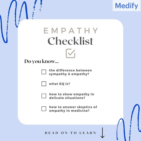 Empathy checklist: Do you know the difference between sympathy & empathy? Do you know what EQ is? Do you know how to show empathy in delicate situations? Do you know how to answer skeptics of empathy in medicine?
