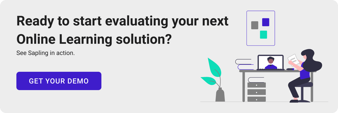 Ready to start evaluating your next Online Learning solution? See Sapling in action.