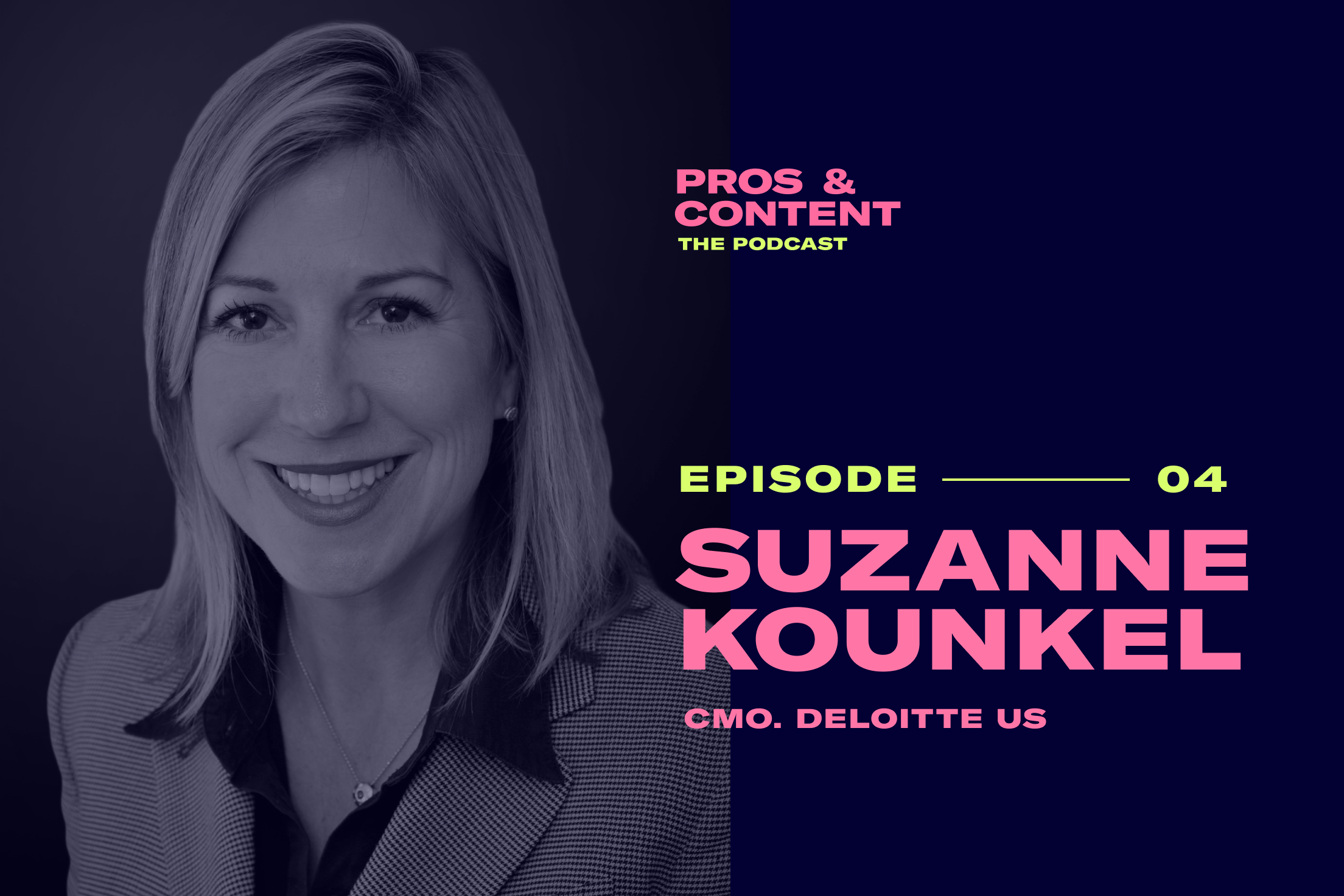 Pros & Content Podcast: Suzanne Kounkel (CMO of Deloitte US)