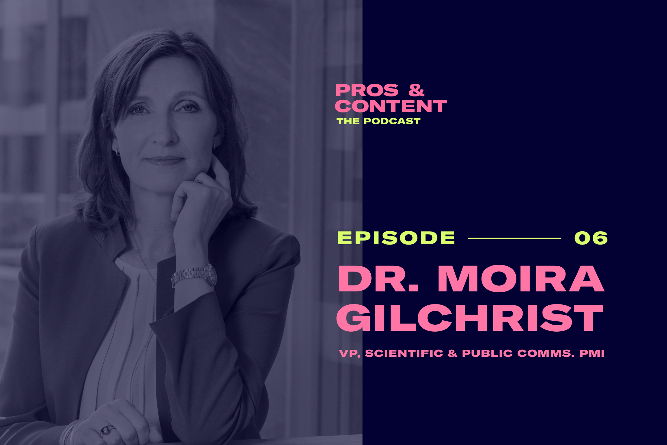 Pros & Content Podcast: Dr. Moira Gilchrist (VP Scientific & Public Comms at PMI)