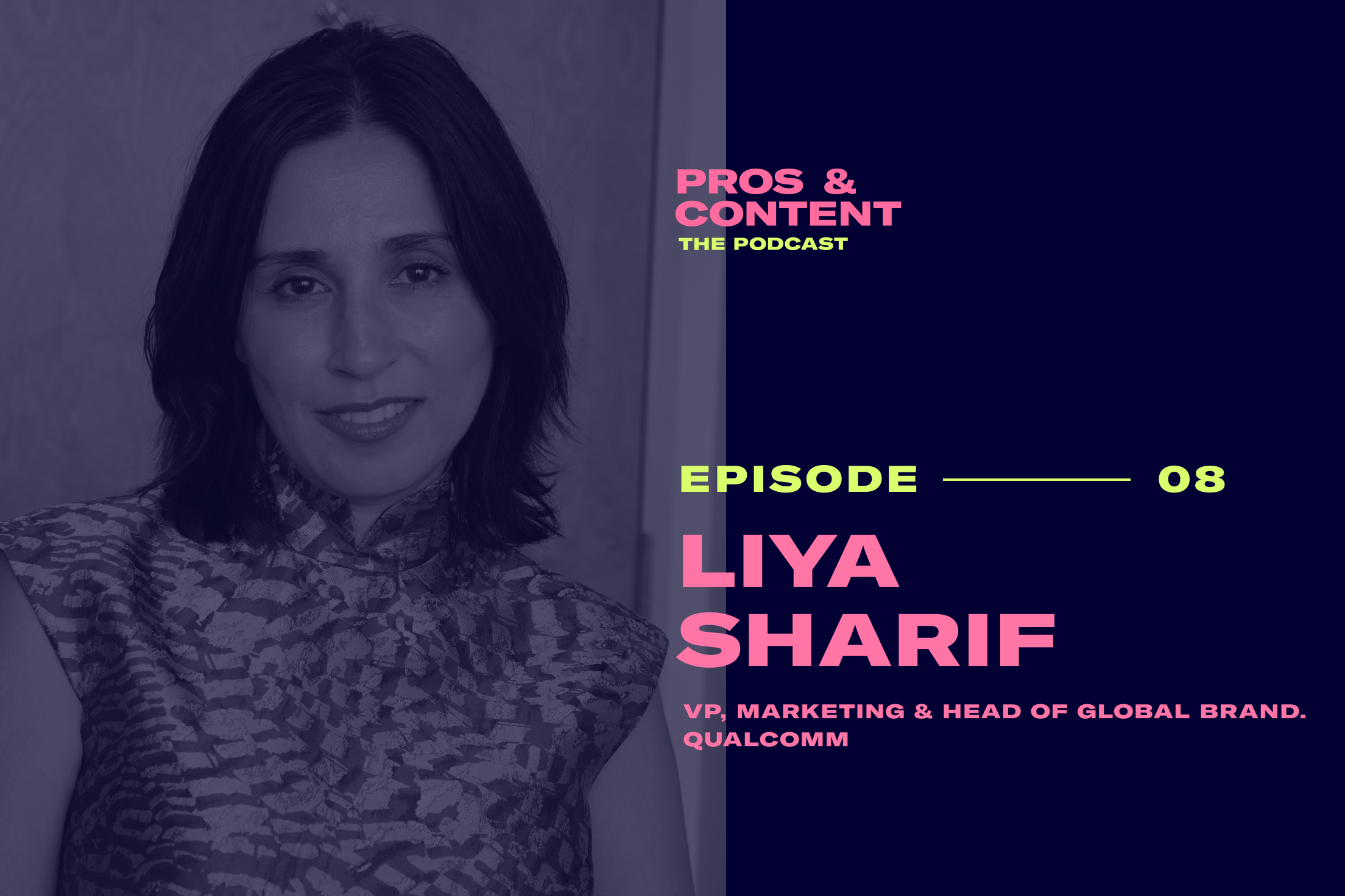Pros & Content Podcast: Liya Sharif (VP, Marketing & Head of Brand at Qualcomm)