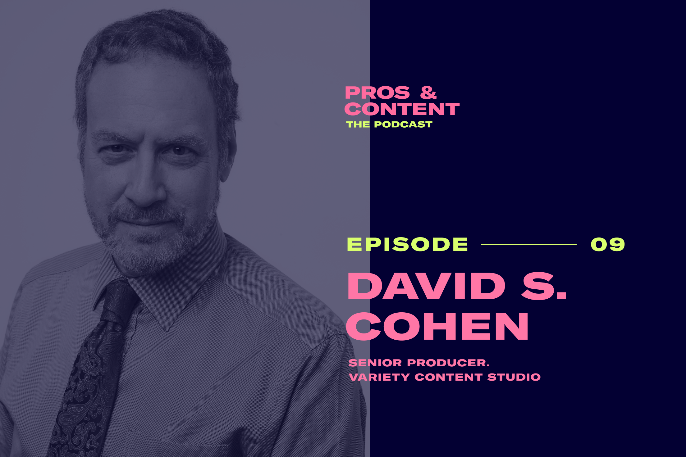 Pros & Content Podcast: David S. Cohen (Senior Producer at Variety Content Studio)