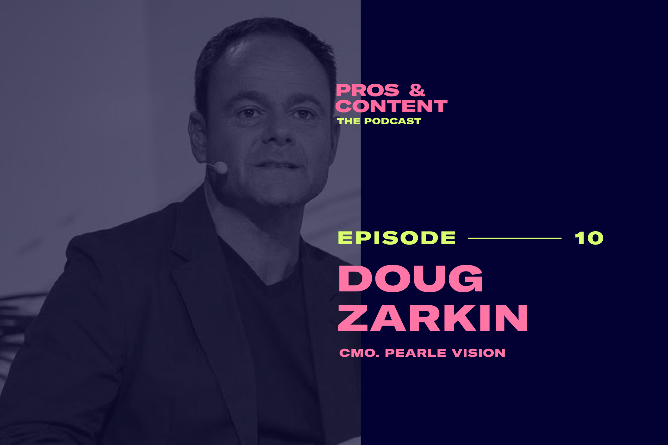 Pros & Content Podcast: Doug Zarkin (CMO of Pearle Vision)