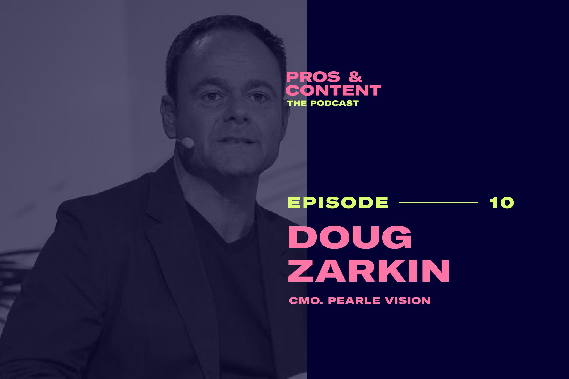 Pros & Content Podcast: Doug Zarkin