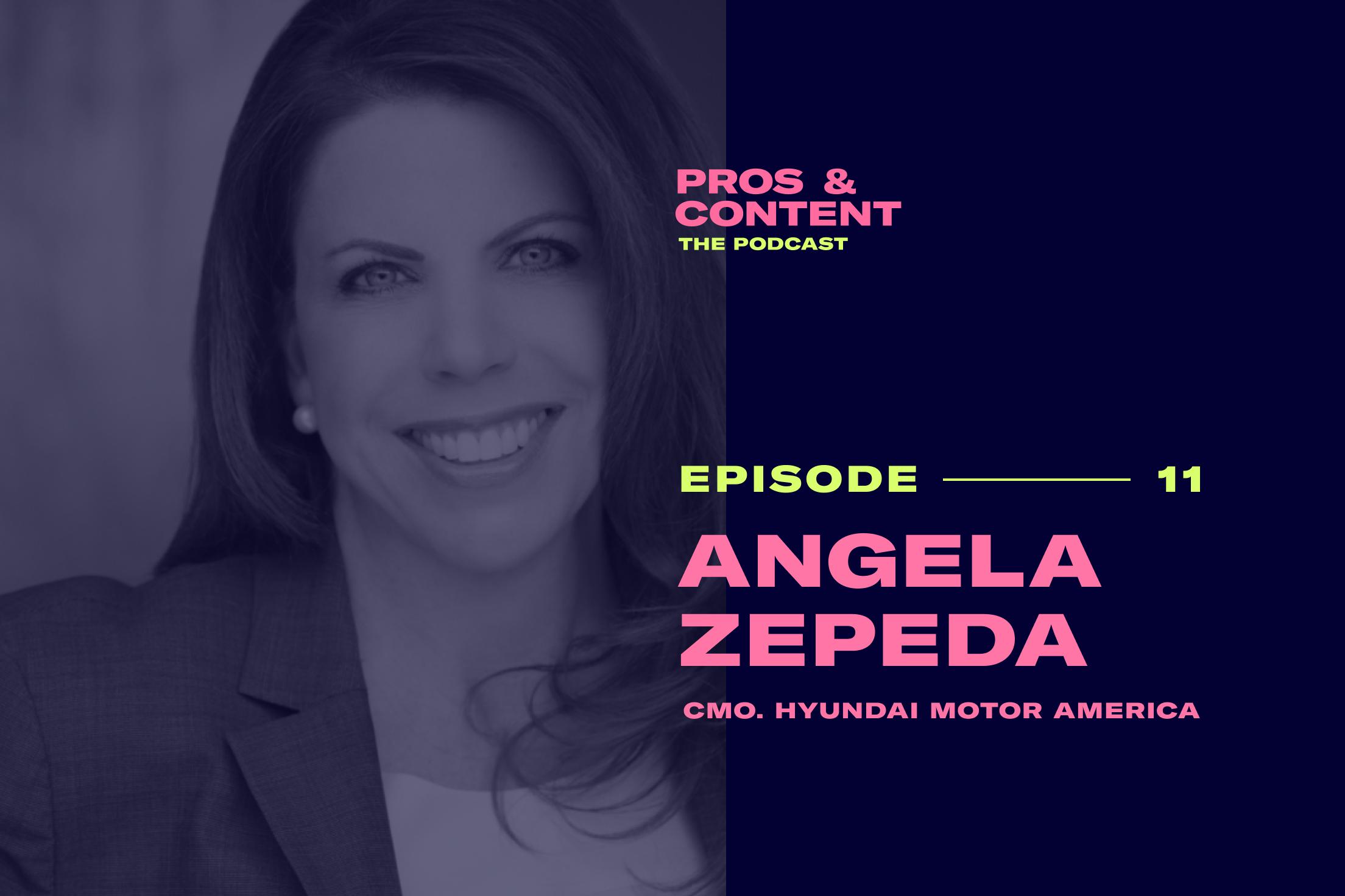 Pros & Content Podcast: Angela Zepeda (CMO of Hyundai Motor America)