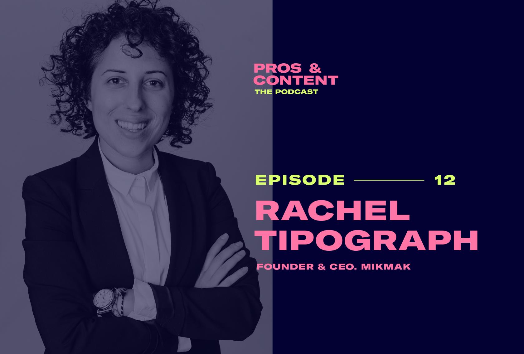 Pros & Content Podcast: Rachel Tipograph