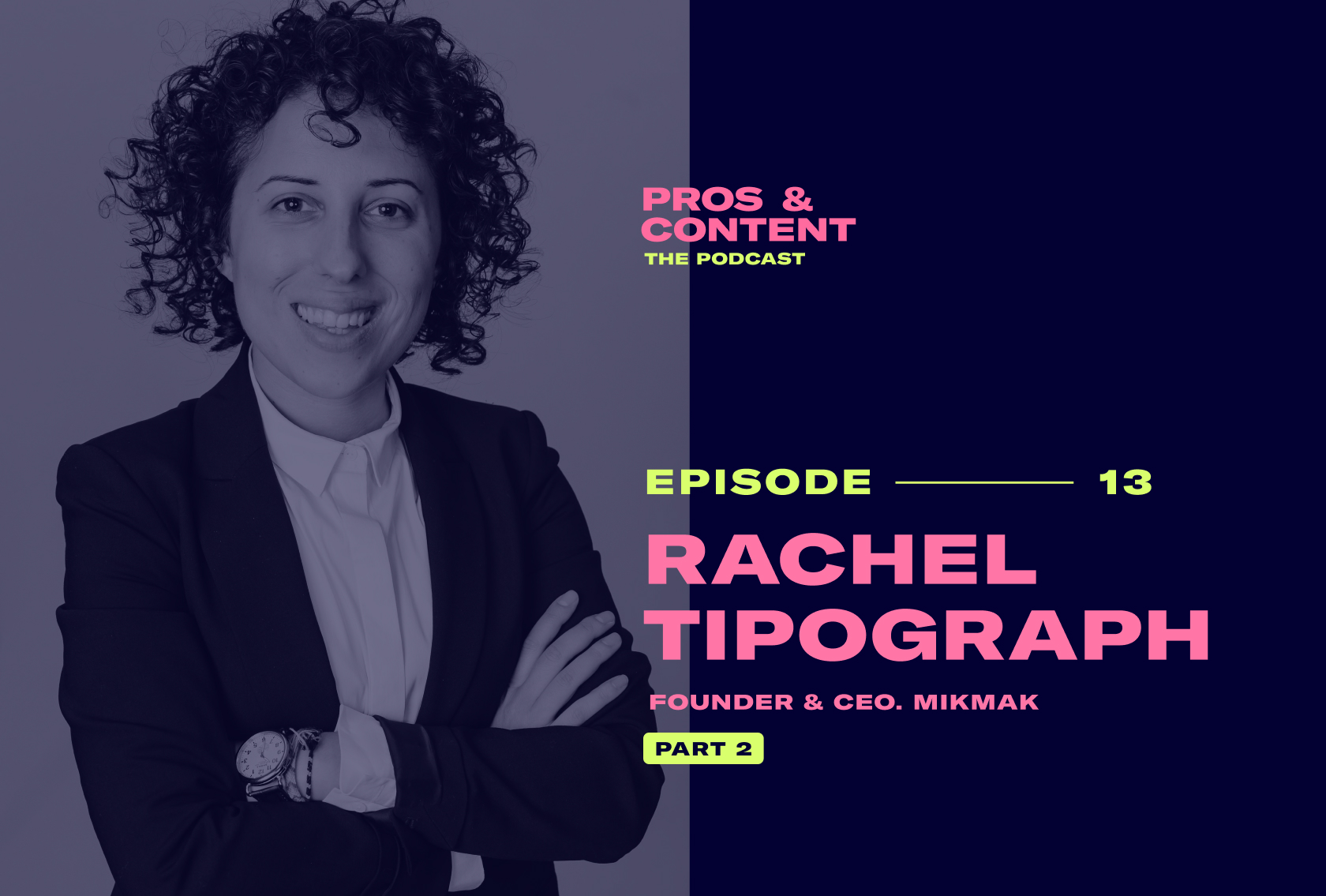 Pros & Content Podcast: Rachel Tipograph [PART 2]