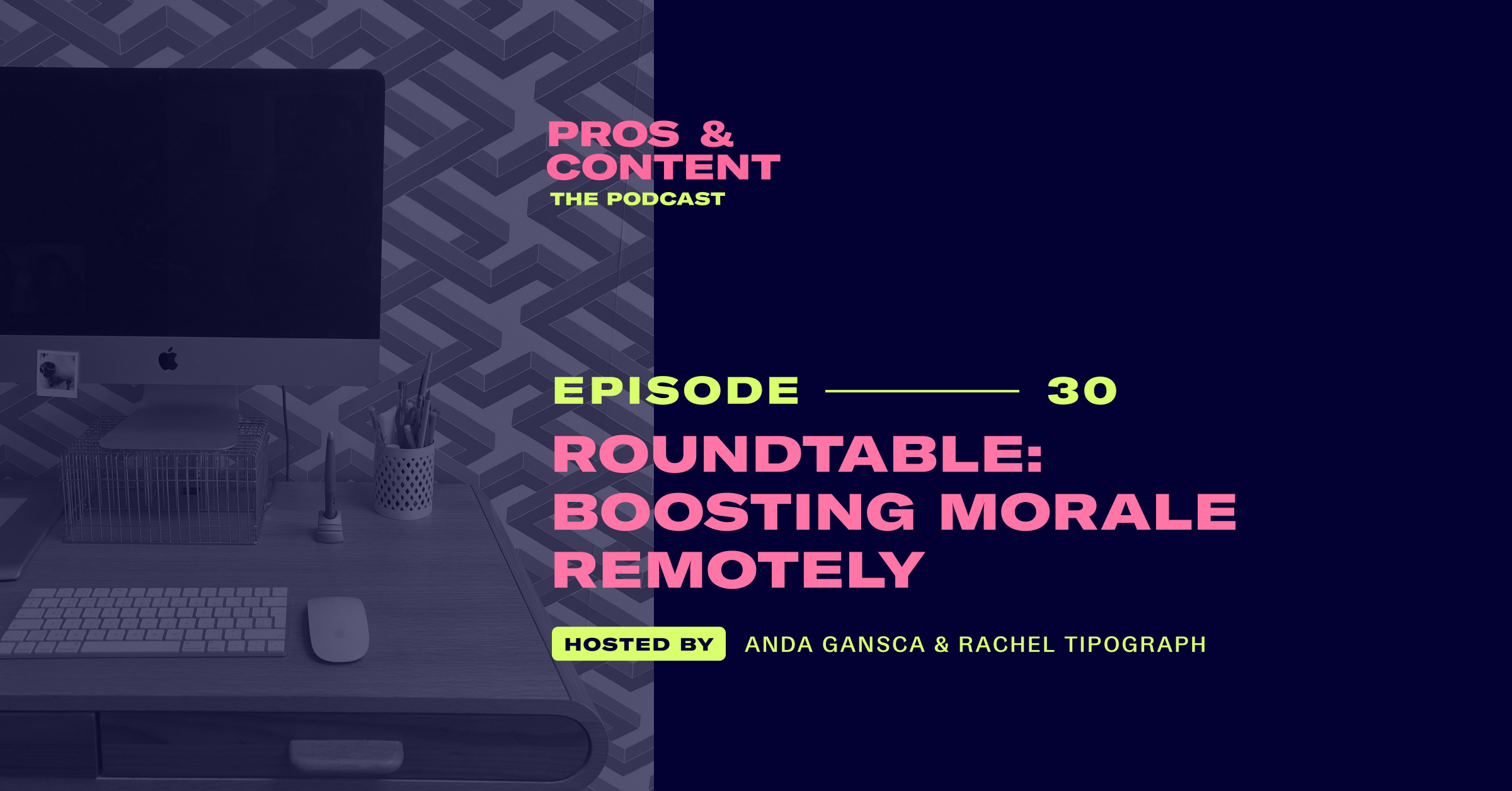Pros & Content Podcast: Roundtable - Boosting Morale Remotely