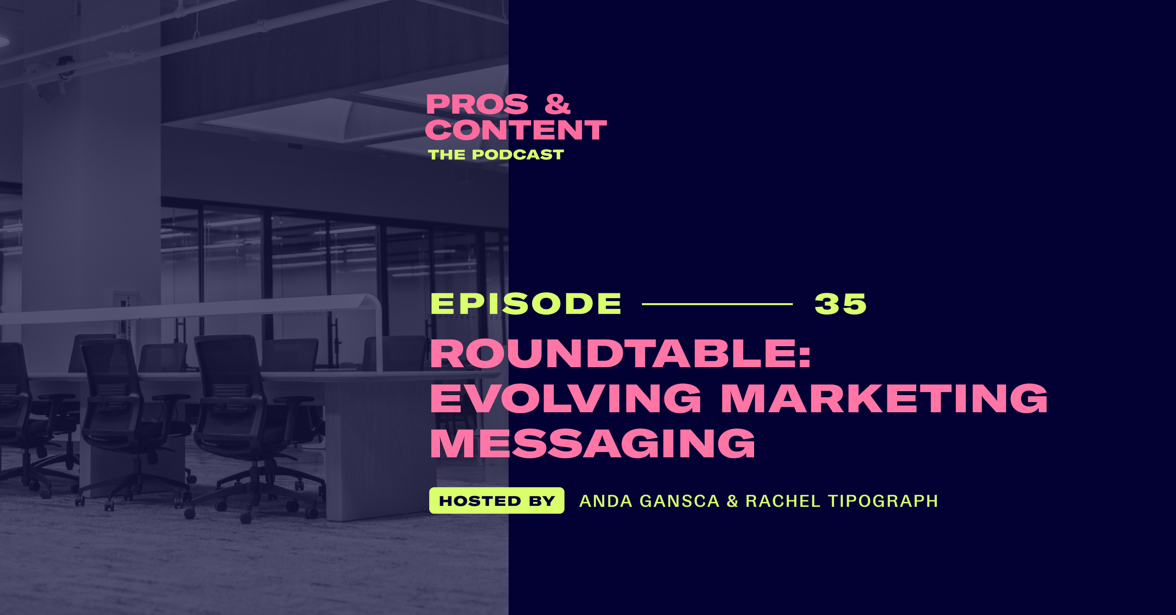 Pros & Content Podcast: Roundtable - Evolving Marketing Messaging
