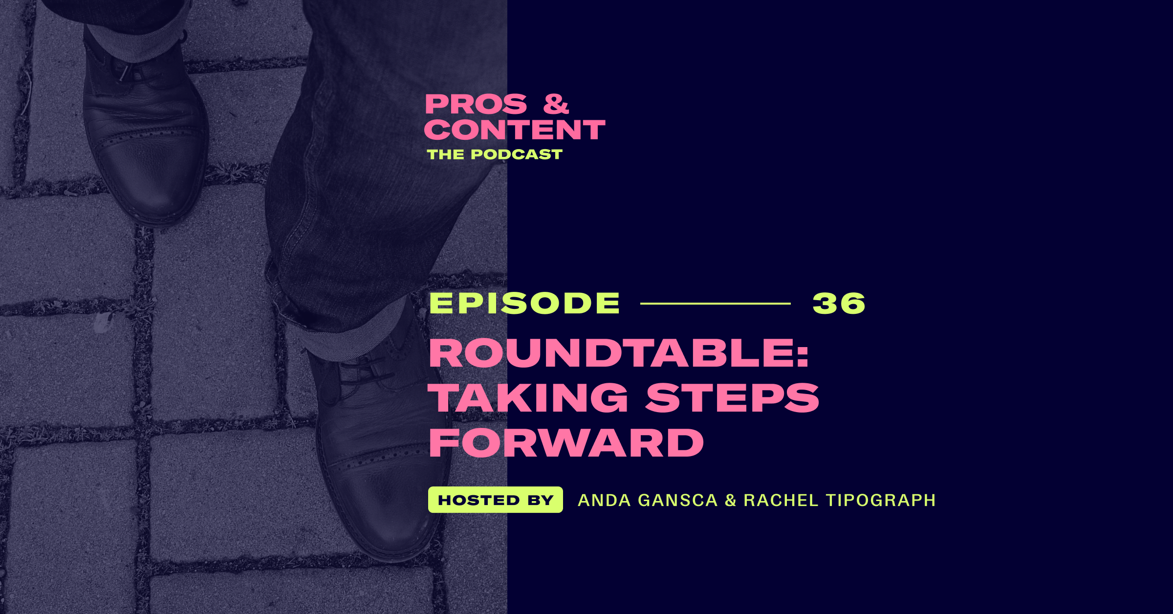 Pros & Content Podcast: Roundtable - Taking Steps Forward
