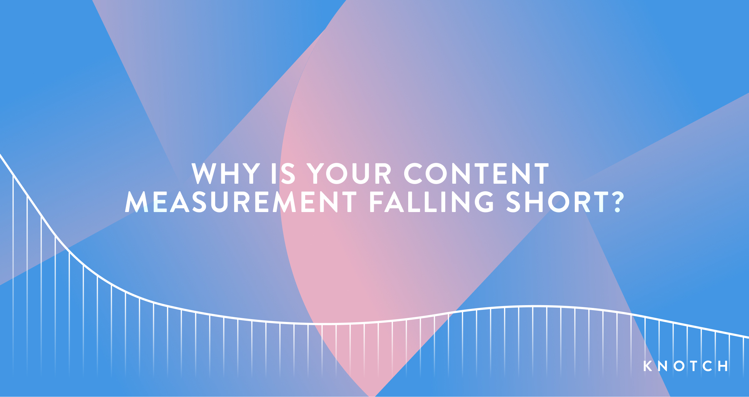 Why Is Your Content Measurement Falling Short?