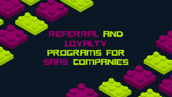 How to develop the right loyalty or referral program for your SaaS