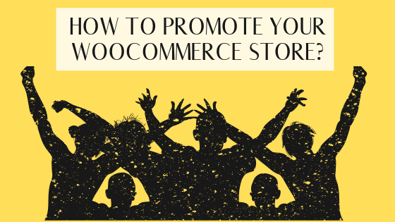 How to promote your WooCommerce store - promotion ideas