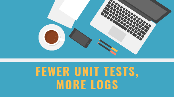 Fewer unit tests more logs
