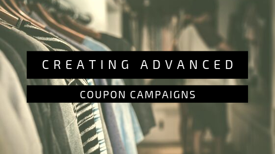 How to create advanced coupon campaigns - part 1