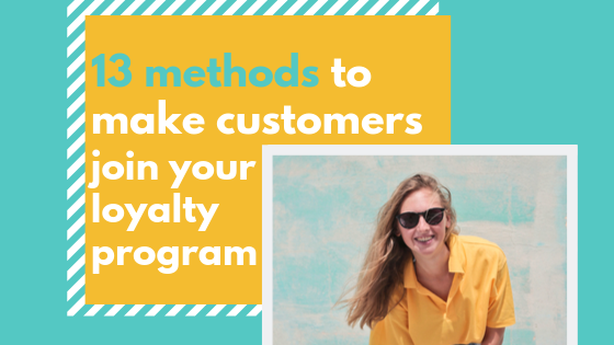 13 effective ways to make your customers join your loyalty program