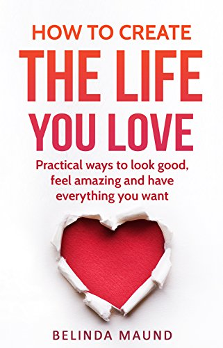 How to create the life you love