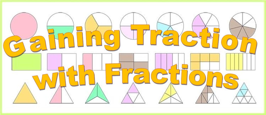 Fraction Traction - Gaining understanding in 3rd through 8th grade