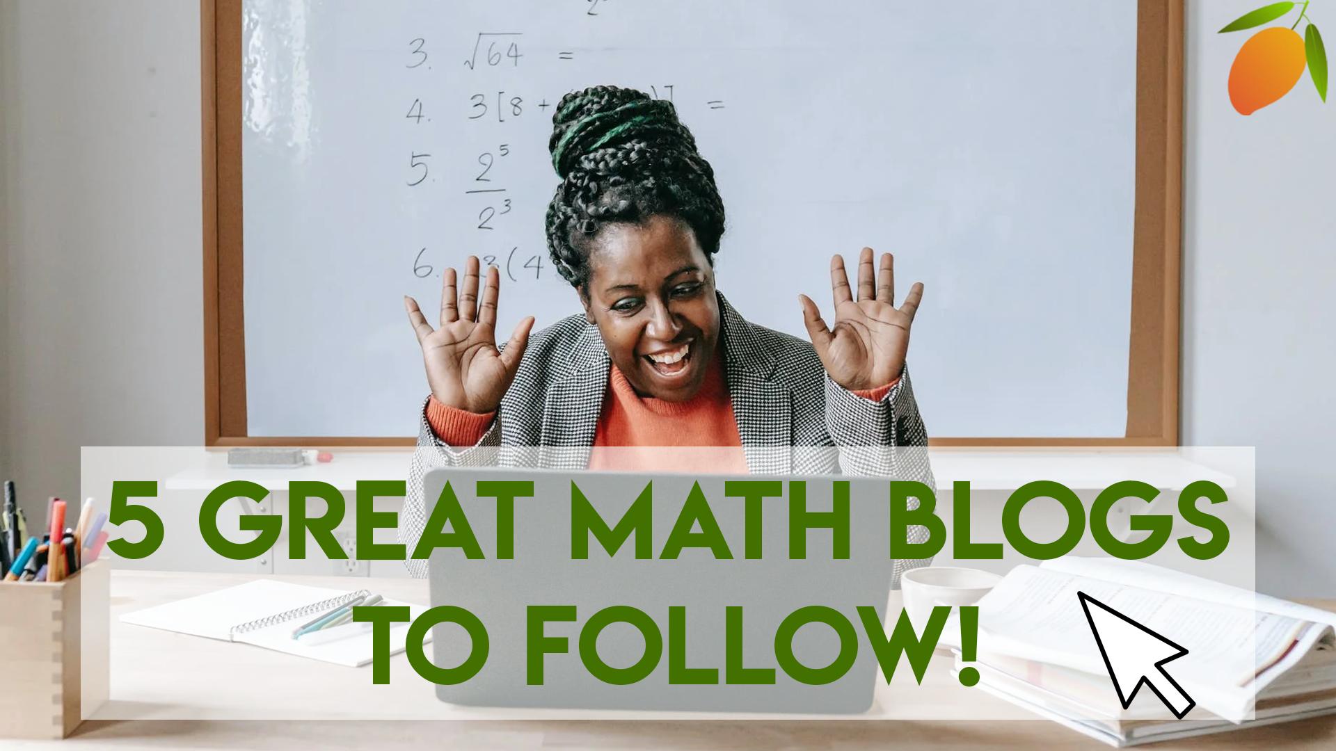 5 Great Math Blogs to Follow!