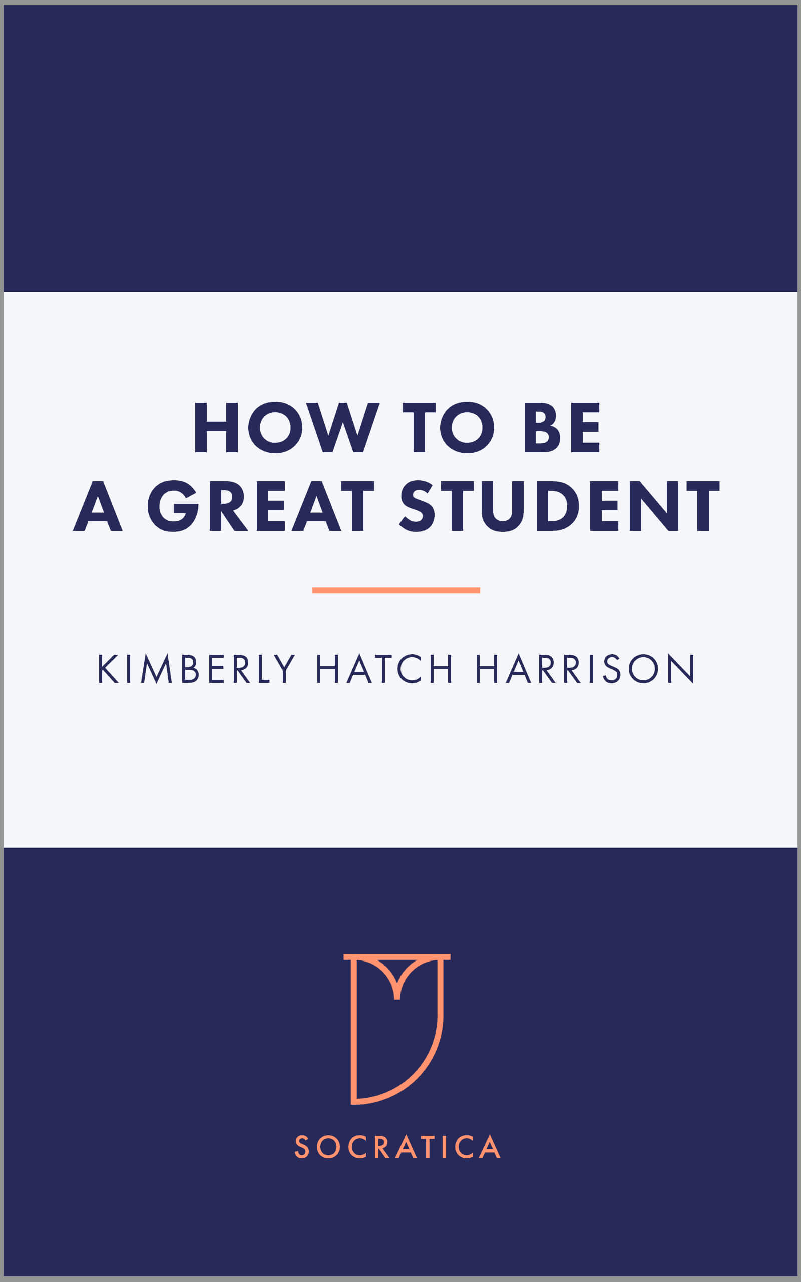 Cover of the book How To Be A Great Student by Kimberly Hatch Harrison