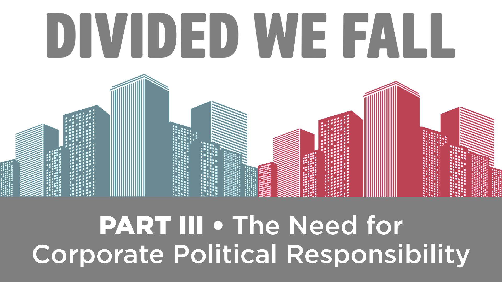 DIVIDED WE FALL: The Need for Corporate Political Responsibility • Part 3